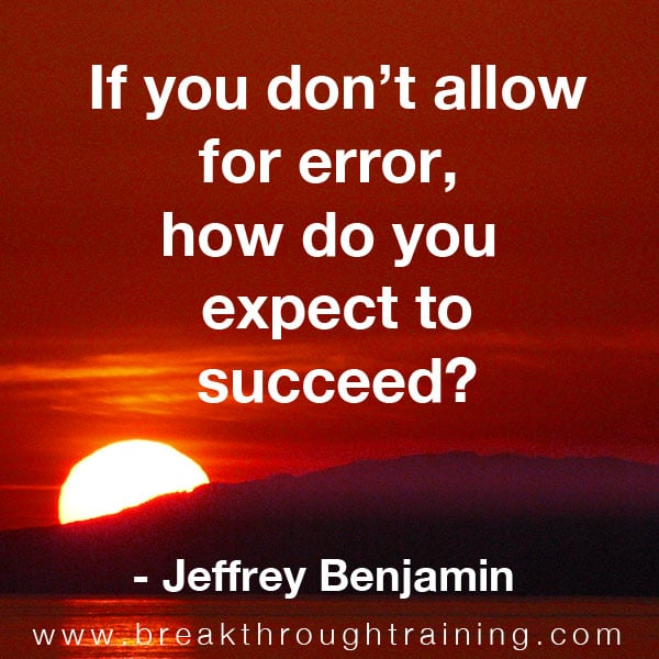 If You Don't Allow for Error How do You Expect to Succeed.