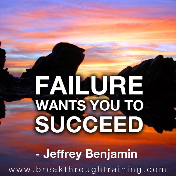 Failure Wants You to Succeed.