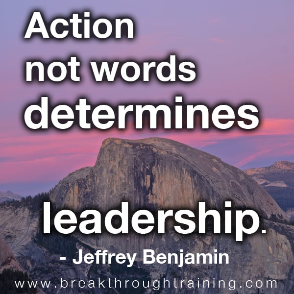 Action Not Words Determines Leadership.