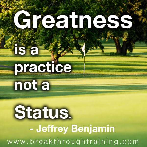 Greatness is a Practice, Not a Status.