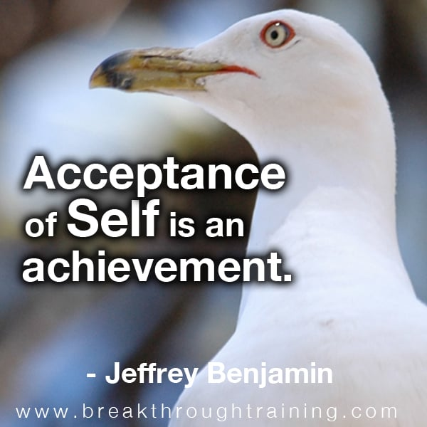 Acceptance of Self is an Achievement.