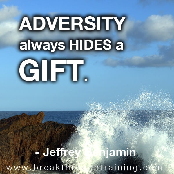 Adversity Always Hides a Gift.