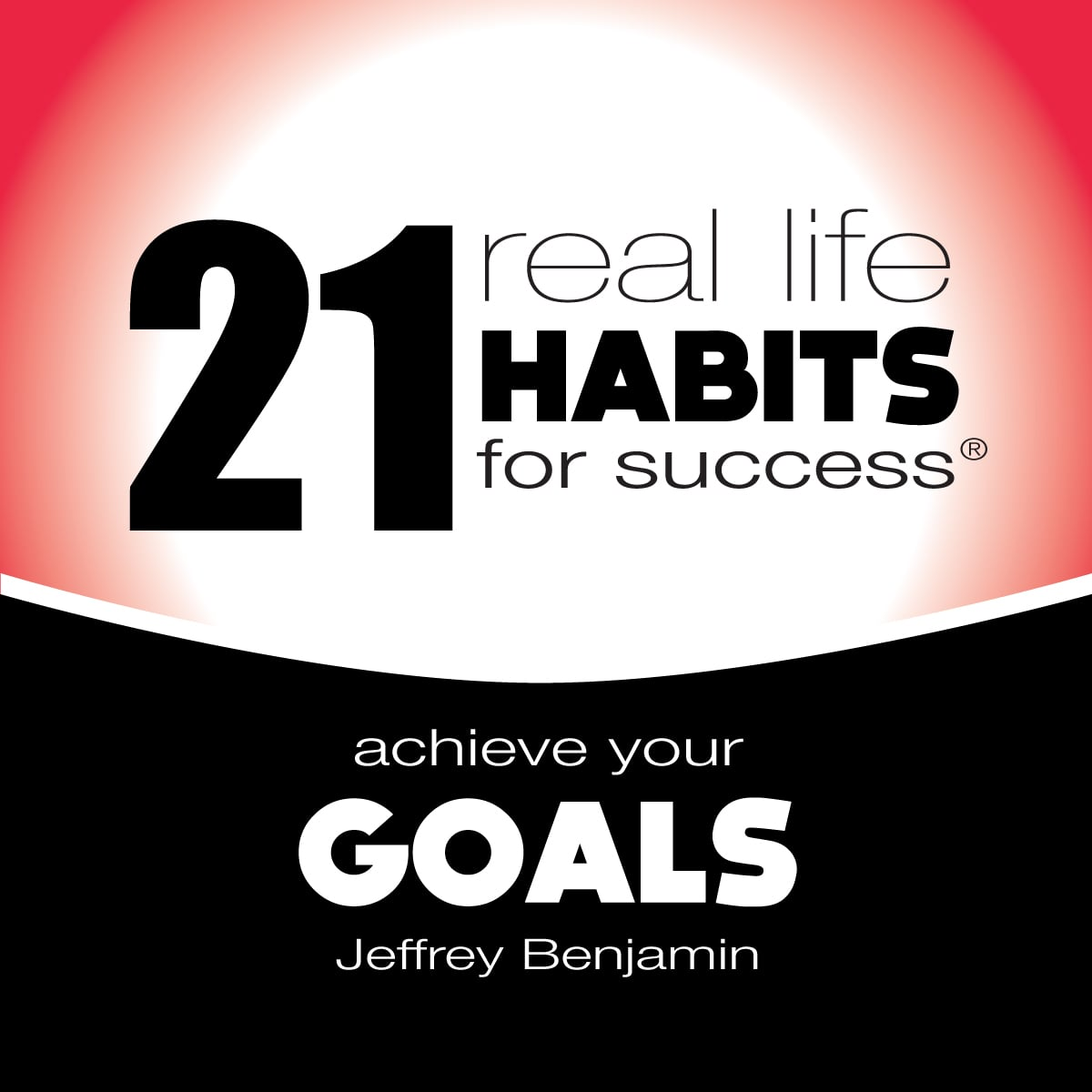 Achieve Your Goals - Real Life Habits for Success® by Jeffrey Benjamin
