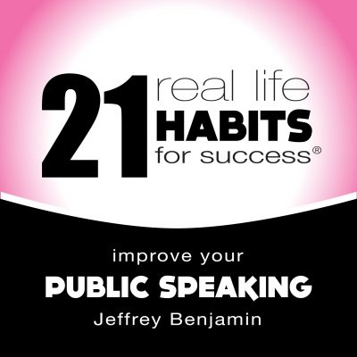 Improve Your Public Speaking Audiobook - Real Life Habits for Success® by Jeffrey Benjamin