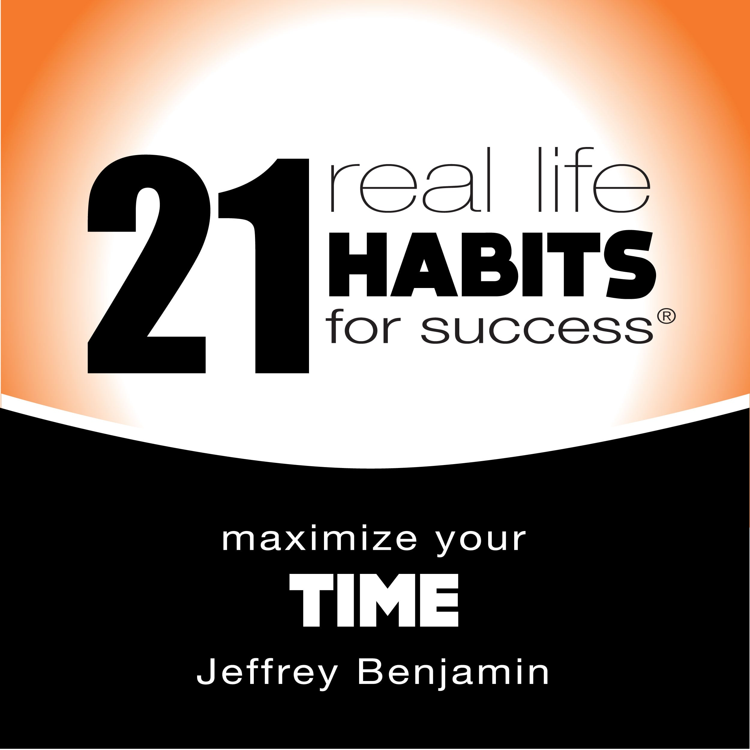 Maximize Your Time Audiobook - Real Life Habits for Success® Audio Series by Jeffrey Benjamin