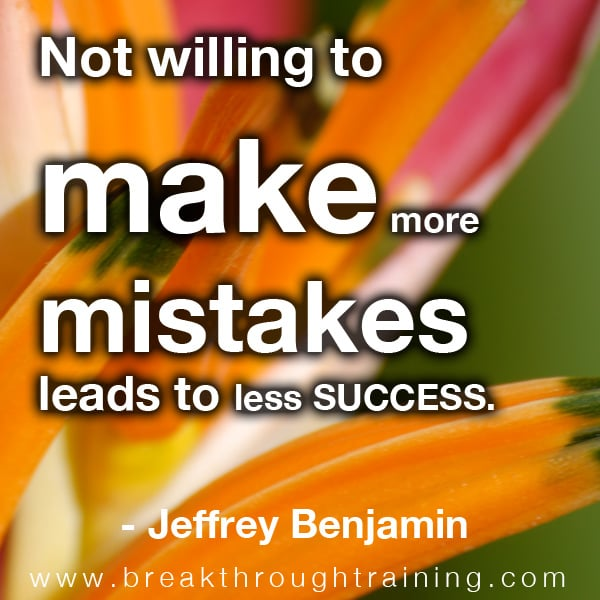 Not willing to make more mistakes leads to less success.