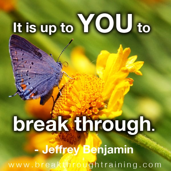 It is up to you to break through.