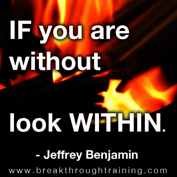If you are without look within.