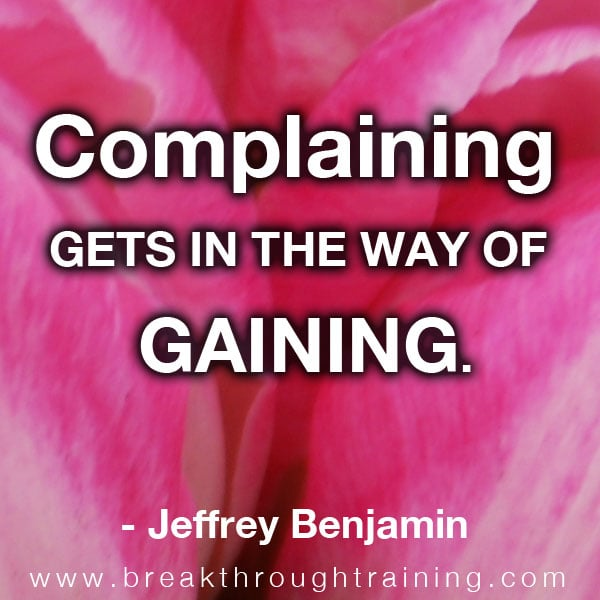 Complaining gets in the way of gaining.