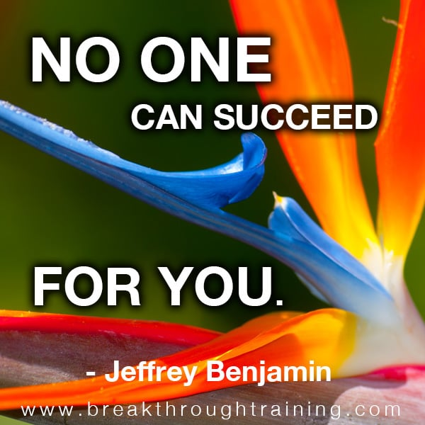 No one can succeed for you.