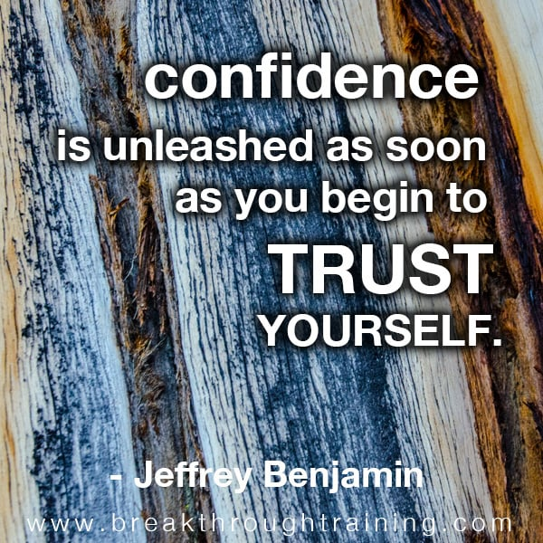 Confidence is unleashed as soon as you begin to trust yourself.
