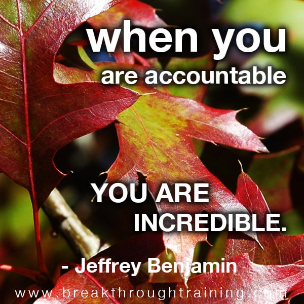 When you are accountable you are incredible.