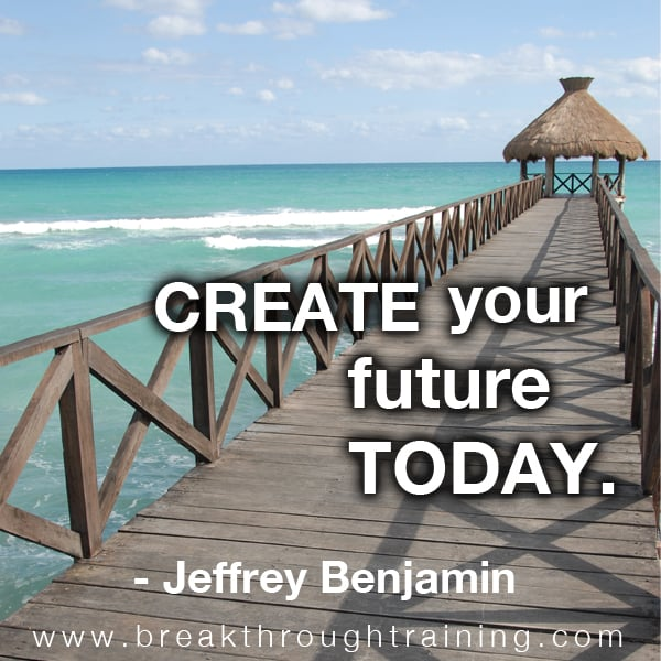 Create your future today.