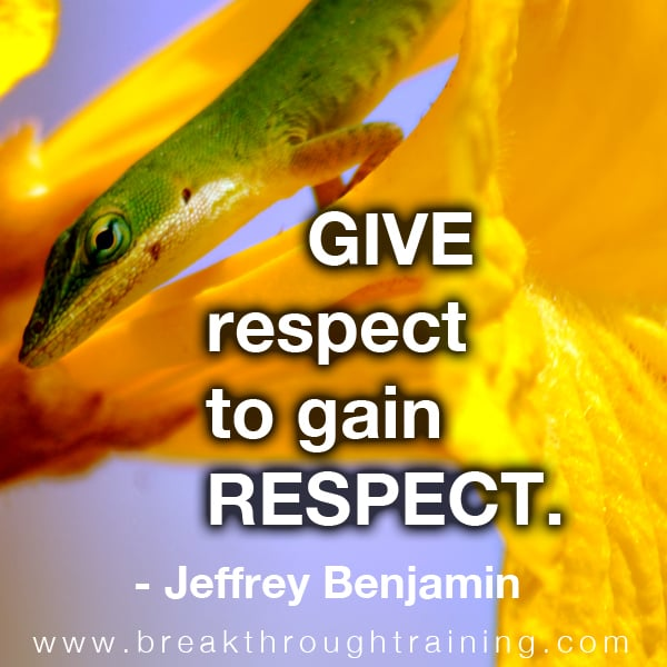 Give respect to gain respect.