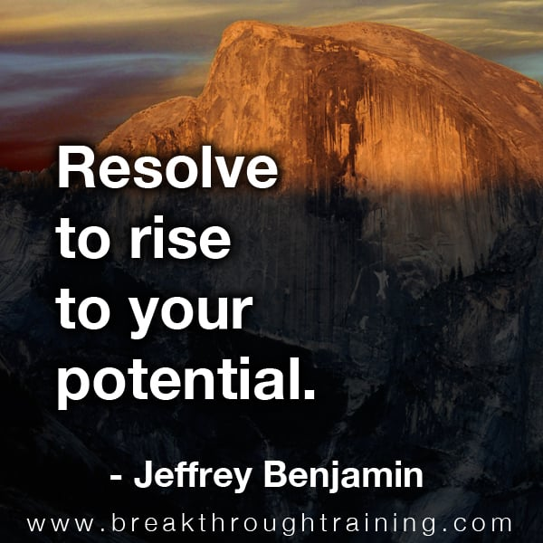 Resolve to rise to your potential.