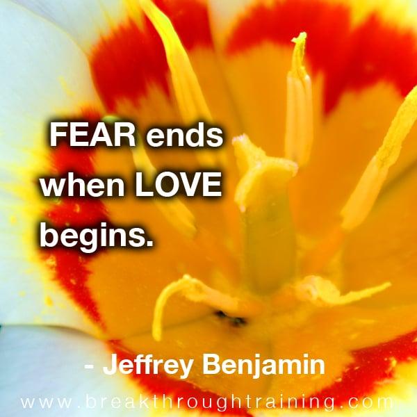 Fear ends when love begins.