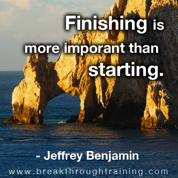 Finishing is more important than starting.