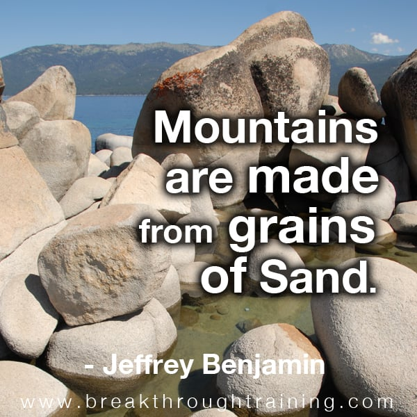 Mountains are made from grains of sand.