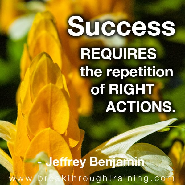 Success requires the repetition of right actions.