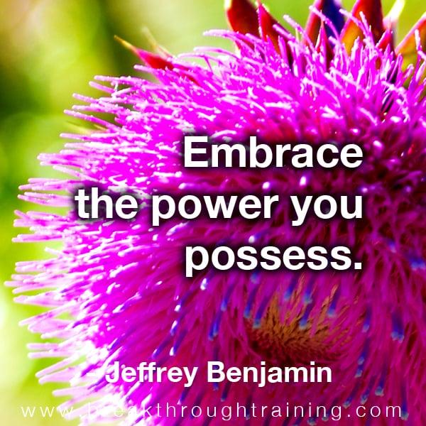 Jeff Benjamin quote Ebrace the power you possess