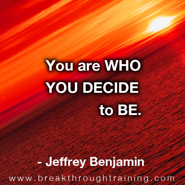 You are who you decide to be.