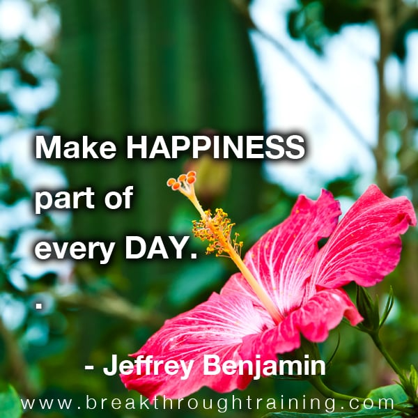 Make happiness part of your day.