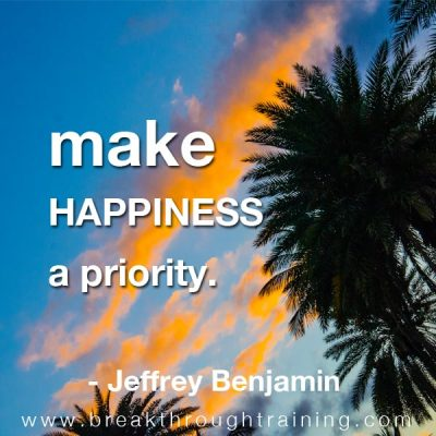 jeff benjamin quote make happiness a priority