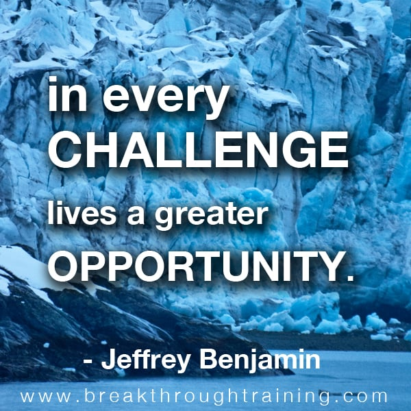 In every challenge lives a greater opportunity.