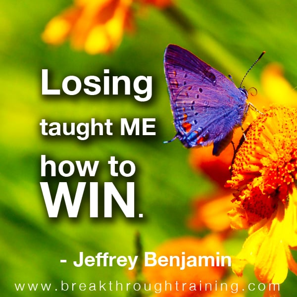 Losing taught me how to win.