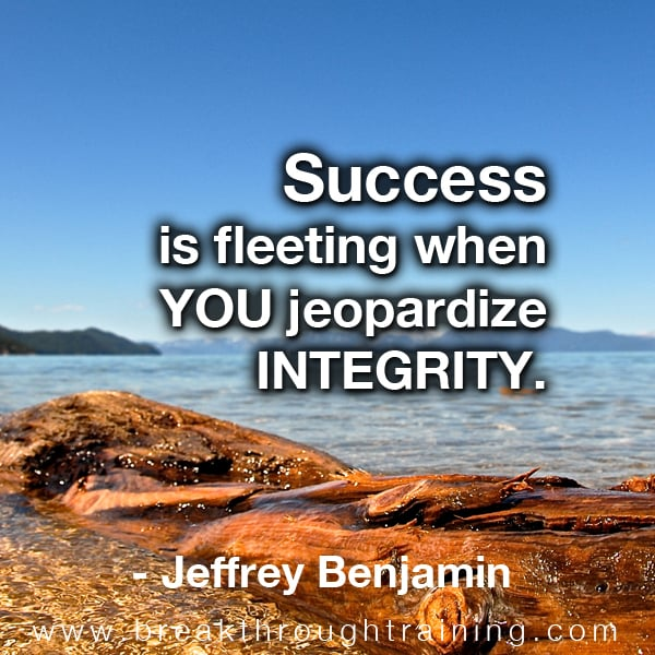 Success is fleeting when you jeopardize integrity.