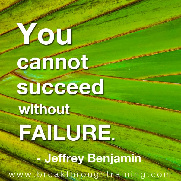 You cannot succeed without failure.