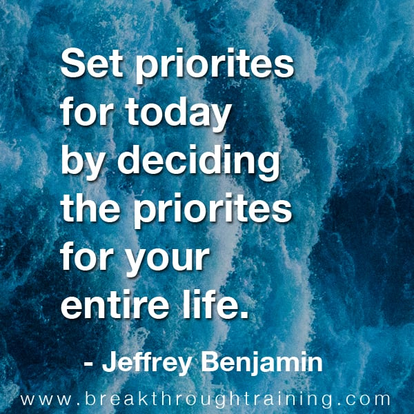 Set priorities for today by deciding the priorities for your entire life.