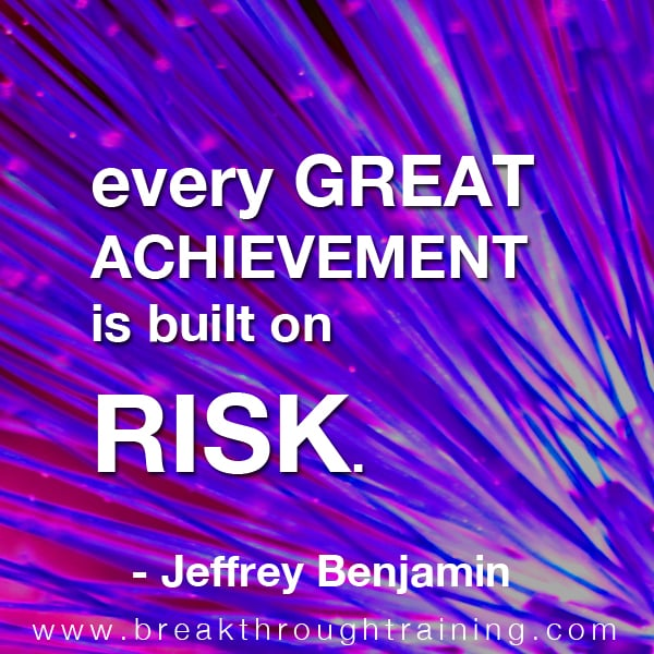 Every great achievement is built on risk.