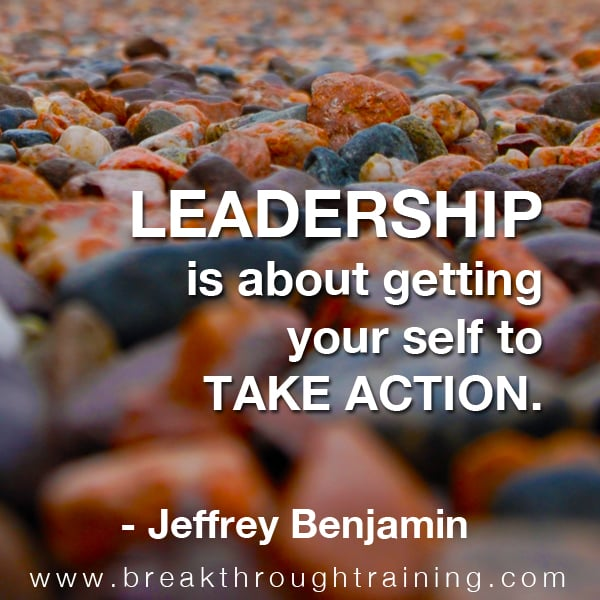 Leadership is about getting your self to take action.