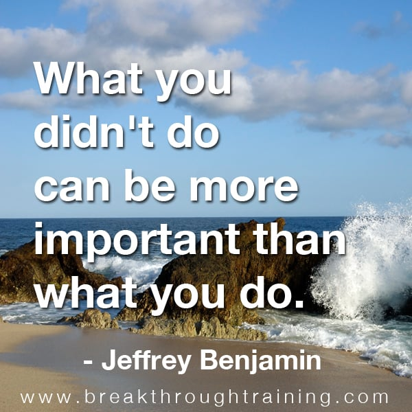 What you didn't do can be more important than what you do.