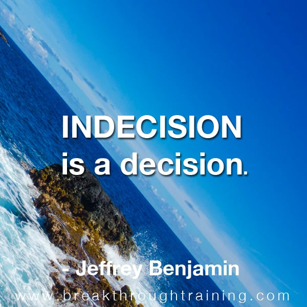 Indecision is a decision