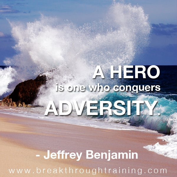 A hero is one who conquers adversity