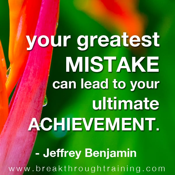 Your greatest mistake can lead to your ultimate achievement.