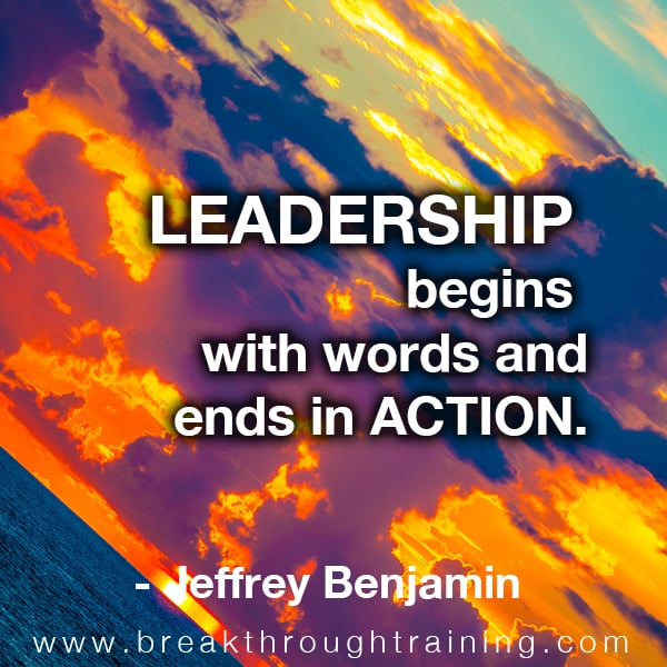 Leadership begins with words and ends in action