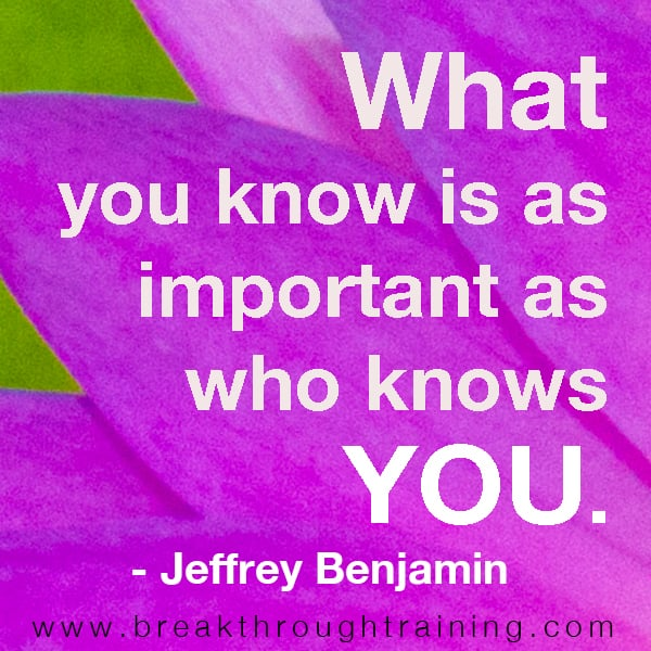 What you know is as important as who knows you.