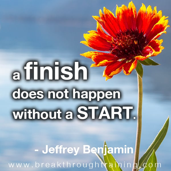 A finish does not happen without a start.