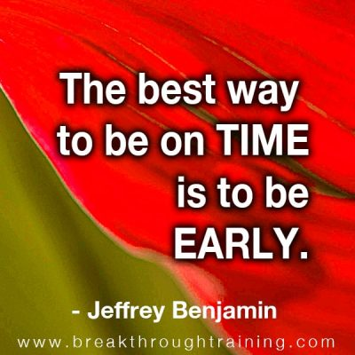 The best way to be on time is to be early.