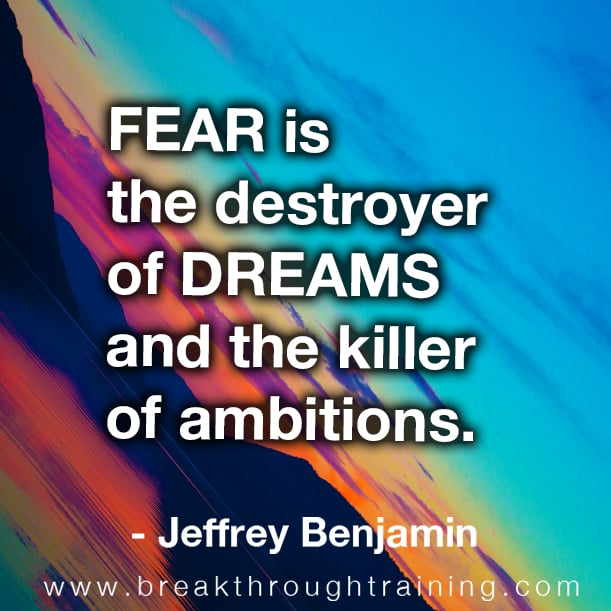 Fear is the destroyer of dreams and the killer of ambitions.