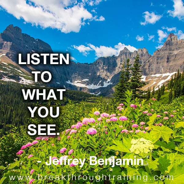 Listen to what you see.