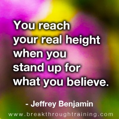 You reach your real height when you stand up for what you believe.
