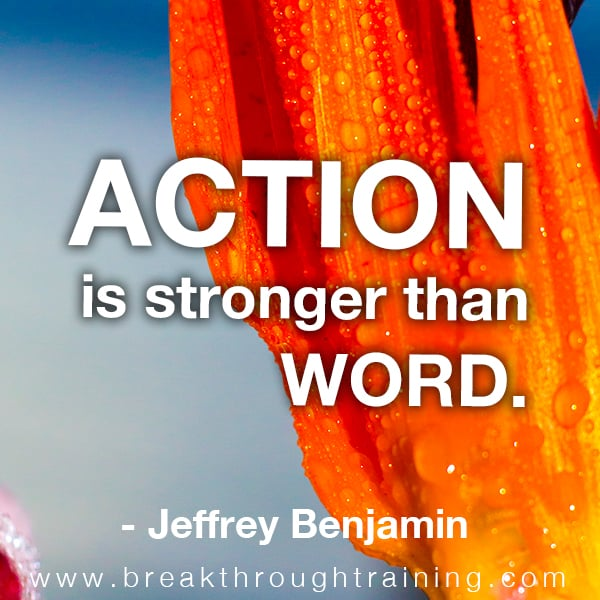 Action is stronger than word.
