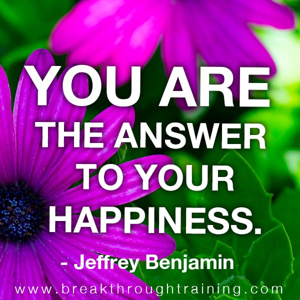 You are the answer to your happiness.