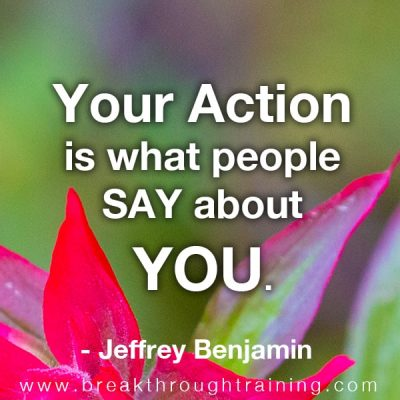 Your action is what people say about you.